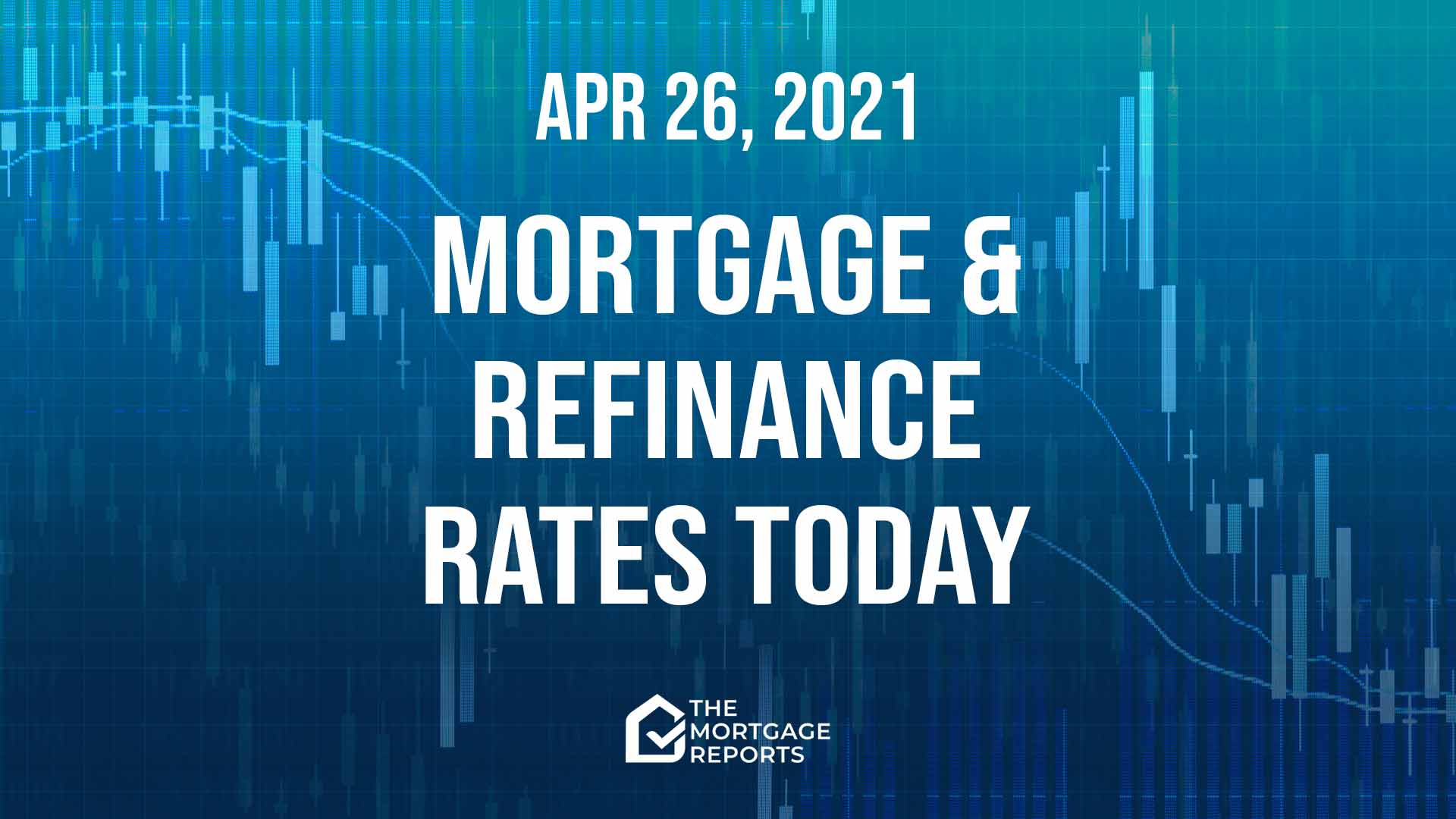 Mortgage And Refinance Rates Today, Apr. 26